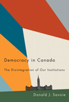 Donald J. Savoie - Democracy in Canada: The Disintegration of Our Institutions