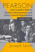 Pearson and Canada's Role in Nuclear Disarmament and Arms Control Negotiations, 1945-1957