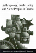 Anthropology, Public Policy, and Native Peoples in Canada
