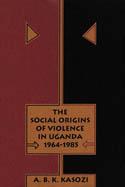 The Social Origins of Violence in Uganda, 1964-1985