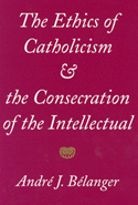 The Ethics of Catholicism and the Consecration of the Intellectual