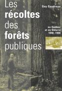Récoltes des forêts publiques au Québec et en Ontario, 1840-1900