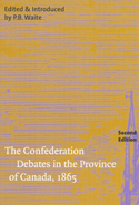 The Confederation Debates in the Province of Canada, 1865