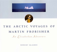 The Arctic Voyages of Martin Frobisher
