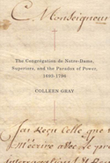 The Congrégation de Notre-Dame, Superiors, and the Paradox of Power, 1693-1796