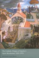 The Catholic Origins of Quebec's Quiet Revolution, 1931-1970