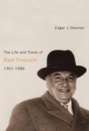 The Life and Times of Raúl Prebisch, 1901-1986