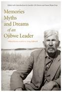 Memories, Myths, and Dreams of an Ojibwe Leader