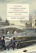 Le concept de liberté au Canada à l'époque des Révolutions atlantiques (1776-1838)