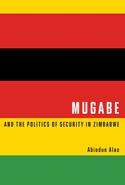 Mugabe and the Politics of Security in Zimbabwe