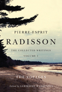 Pierre-Esprit Radisson: The Collected Writings, Volume 1