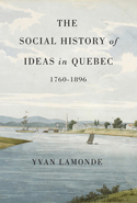 The Social History of Ideas in Quebec, 1760-1896