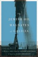 The Jewish Oil Magnates of Galicia