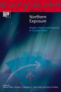 Northern Exposure: Peoples, Powers and Prospects in Canada's North, Volume 4