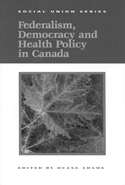 Federalism, Democracy and Health Policy in Canada