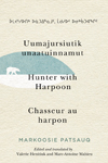 Uumajursiutik unaatuinnamut / Hunter with Harpoon / Chasseur au harpon