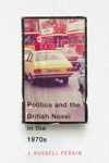 Politics and the British Novel in the 1970s