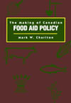 Making of Canadian Food Aid Policy, The