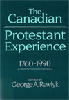 Canadian Protestant Experience, 1760-1990, The