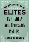 Development of Elites in Acadian New Brunswick, 1861-1881, The