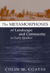 Metamorphoses of Landscape and Community in Early Quebec, The