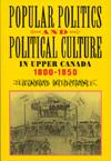 Popular Politics and Political Culture in Upper Canada, 1800-1850