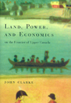 Land, Power, and Economics on the Frontier of Upper Canada