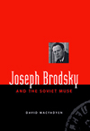 Joseph Brodsky and the Soviet Muse