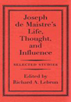 Joseph de Maistre's Life, Thought, and Influence