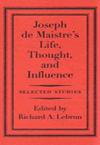 Joseph de Maistre's Life, Thought, and Influence