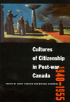 Cultures of Citizenship in Post-war Canada, 1940 - 1955