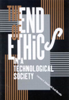 End of Ethics in a Technological Society, The