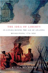 Idea of Liberty in Canada during the Age of Atlantic Revolutions, 1776-1838, The