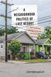 Neighborhood Politics of Last Resort, A