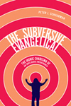 Subversive Evangelical, The
