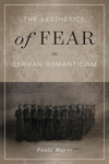 Aesthetics of Fear in German Romanticism, The