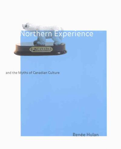 northern experience and the myths of canadian culture mcgill northern experience and the myths of canadian culture