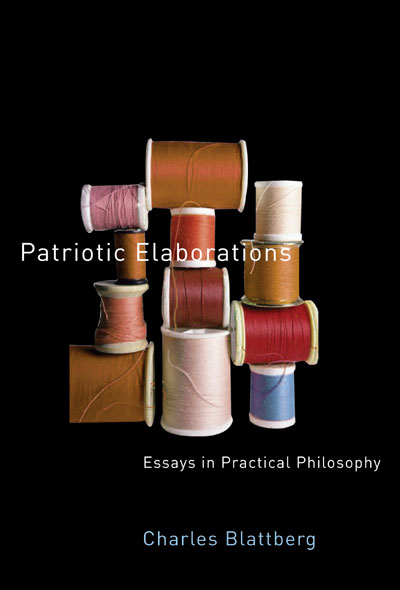 patriotic elaborations essays in practical philosophy Review of charles blattberg, patriotic elaborations: essays in practical philosophy [book review.